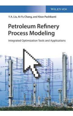 Petroleum Refinery Process Modeling - Integrated Optimization Tools and Applications