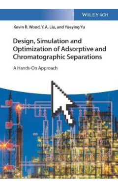Design, Simulation and Optimization of Adsorptive and Chromatographic Separations - A Hands-On Appro