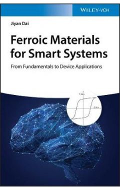 Ferroic Materials for Smart Systems - Fabrication,  Devices and Applications