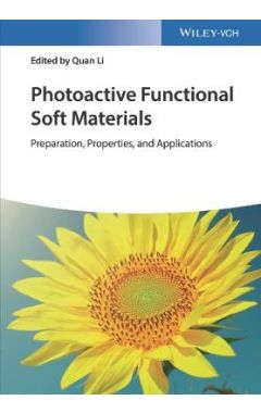 Photoactive Functional Soft Materials - Preparatio n, Properties, and Applications