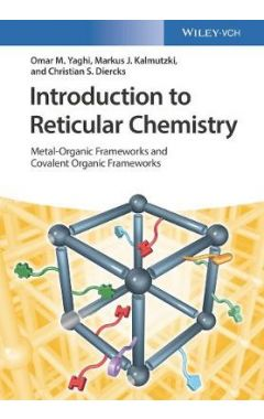 Introduction to Reticular Chemistry - Metal-Organi c Frameworks and Covalent Organic Frameworks