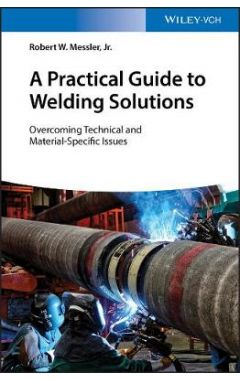 A Practical Guide to Welding Solutions - Overcoming Technical and Material-Specific Issues