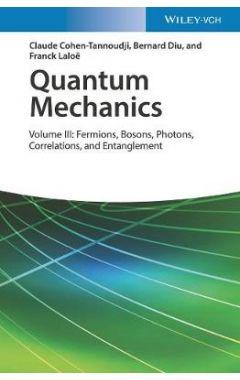 Quantum Mechanics - Volume III: Fermions, Bosons, Photons, Correlations, and Entanglement