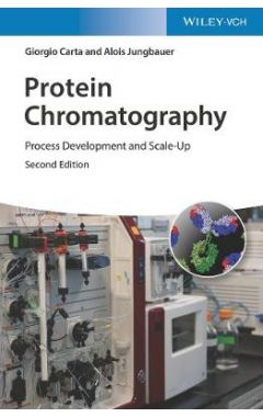 Protein Chromatography - Process Development and Scale-Up 2e