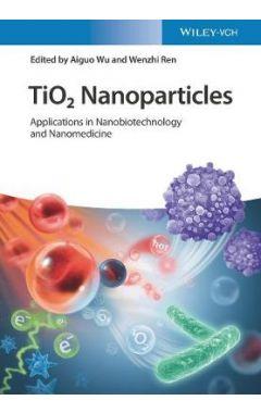 TiO2 Nanoparticles Applications in Nanobiotechnology, Theranostics and Nanomedicine