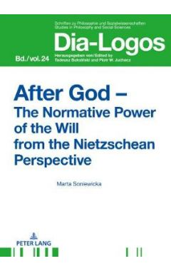 After God - The Normative Power of the Will from the Nietzschean Perspective