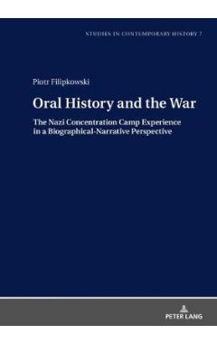 Oral History and the War: The Nazi Concentration Camp Experience in a Biographical-Narrative Perspec