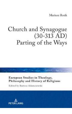 Church and Synagogue (30-313 AD): Parting of the Ways