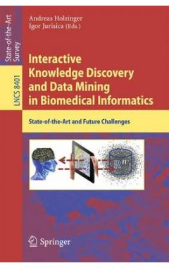 Interactive Knowledge Discovery and Data Mining in Biomedical Informatics: State-of-the-Art and Futu