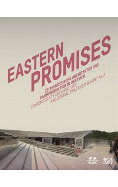 EASTERN PROMISES : CONTEMPORARY ARCHITECTURE AND SPATIAL PRACTICES IN EAST ASIA