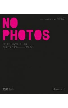 No Photos on the Dance Floor!: Berlin 1989 – Today