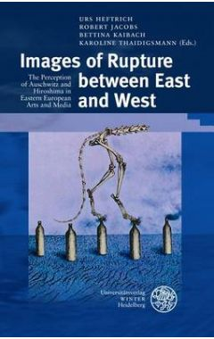 Images of Rupture Between East and West: The Perception of Auschwitz and Hiroshima in Eastern Europe