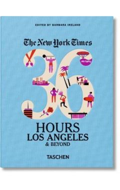 NYT 36 HOURS LOS ANGELES & BEYOND