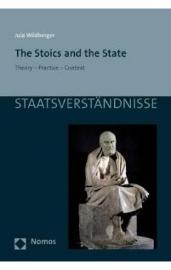 The Stoics and the State: Theory - Practice - Context
