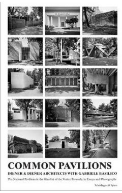 Common Pavilions: The National Pavilions in the Giardini of the Venice Biennale in Essays and Photo.