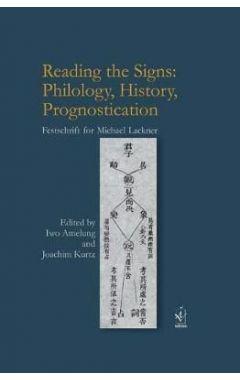 Reading the Signs: Philology, History, Prognostication: Festschrift for Michael Lackner