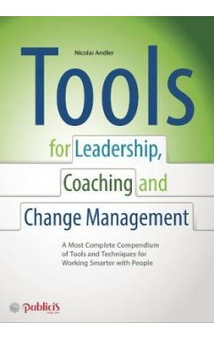 Tools for Coaching, Leadership and Change Management - A  Most Complete Compendium of Tools and Tech
