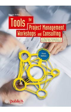 Tools for Project Management, Workshops and Consulting - A Must-Have Compendium of Essential Tools a