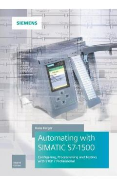 Automating with SIMATIC S7-1500 2e  Configuring, Programming and Testing with STEP 7 Professional