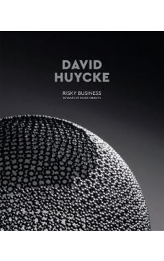David Huycke: Risky Business. 25 Years of Silver Objects