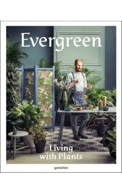 EVERGREEN : LIVING WITH PLANTS
