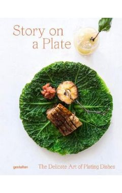 Story on a Plate: The Delicate Art of Plating Dishes