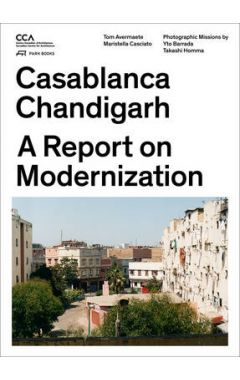 Casablanca and Chandigarh - How Architects, Experts, Politicians, International Agencies, and Citize