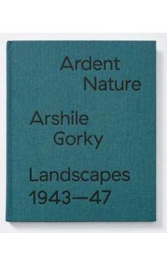 Arshile Gorky Landscapes - Ardent Nature. Landscapes 1943-47