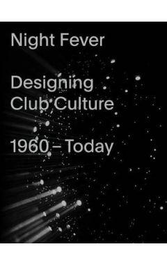 NIGHT FEVER: A DESIGN HISTORY OF CLUB CULTURE