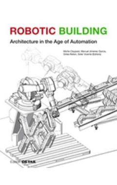 Robotic Building: Architecture in the Age of Automation