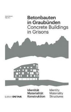Betonbauten in Graubunden - Concrete Buildings in Grisons: Identitat - Materialitat - Konstruktion /