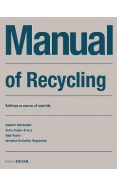 Manual of Recycling: Gebaude als Materialressource / Buildings as sources of materials