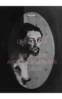 Roee Rosen - Live and Die as EVA Braun and Other Intimate Stories