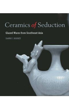 Ceramics of Seduction: Glazed Wares from South East Asia