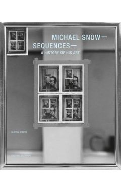 Michael Snow: Sequences: A History of His Art
