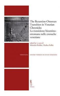 The Byzantine-Ottoman Transition in Venetian Chronicles / La Transizione Bizantino-Ottomana Nelle Cr