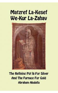 Matzref La-Kesef We-Kur La-Zahav - The Refining Pot Is for Silver and the Furnace for Gold