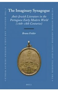 [POD] THE IMAGINARY SYNAGOGUE: ANTI-JEWISH LITERATURE IN THE PORTUGUESE EARLY MODERN WORLD