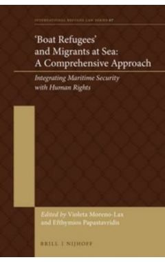 'Boat Refugees' and Migrants at Sea: A Comprehensive Approach: Integrating Maritime Security with Hu