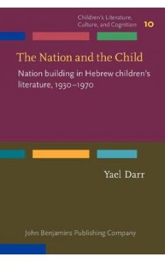 The Nation and the Child: Nation Building in Hebrew Children's Literature, 1930-1970