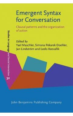 Emergent Syntax for Conversation: Clausal patterns and the organization of action