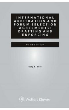 INTERNATIONAL ARBITRATION AND FORUM SELECTION AGREEMENTS. DRAFTING AND ENFORCING