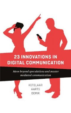23 Innovations in Digital Communication: Move Beyond Speculations and Master Mediated Communication