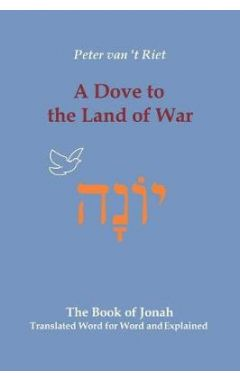 A Dove to the Land of War: The Book of Jonah, Translated Word for Word and Explained