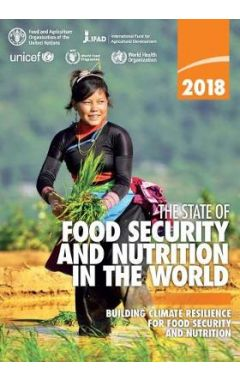 The State of Food Security and Nutrition in the World 2018: Building Climate Resilience for Food Sec