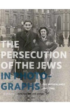 The Persecution of the Jews in Photographs: The Netherlands 1940-1945
