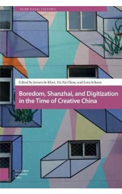 Boredom, Shanzhai, and Digitization in the Time of Creative China