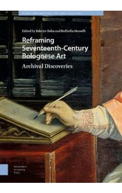 Reframing Seventeenth-Century Bolognese Art: Archival Discoveries