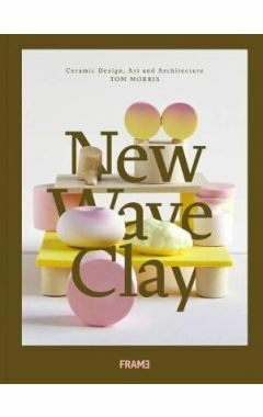NEW WAVE CLAY : CERAMIC DESIGN, ART, AND ARCHITECTURE