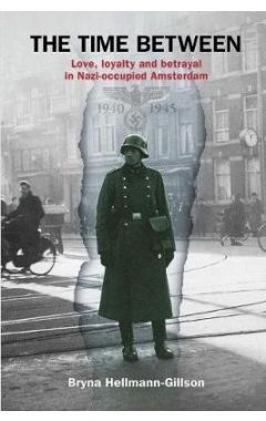 The Time Between: Love, Loyalty and Betrayal in Nazi-Occupied Amsterdam